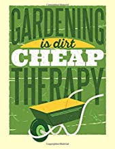 """GARDENING IS DIRT CHEAP THERAPY: Garden Planning Journal 8.5"""" x 11"""" 150 Pages Gift for a Gardener"""