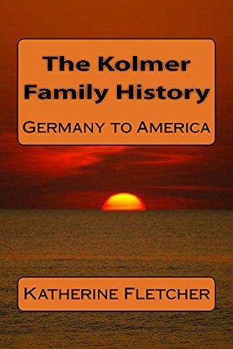 The Kolmer Family History: Germany to America (English Edition)