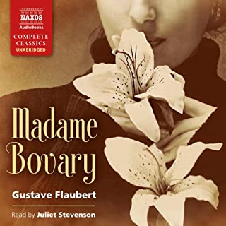 Madame Bovary                   By:                                                                                                                                 Gustave Flaubert                               Narrated by:                                                                                                                                 Juliet Stevenson                      Length: 14 hrs and 14 mins     81 ratings     Overall 4.0