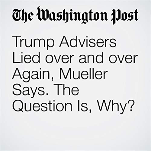 『Trump Advisers Lied over and over Again, Mueller Says. the Question Is, Why?』のカバーアート