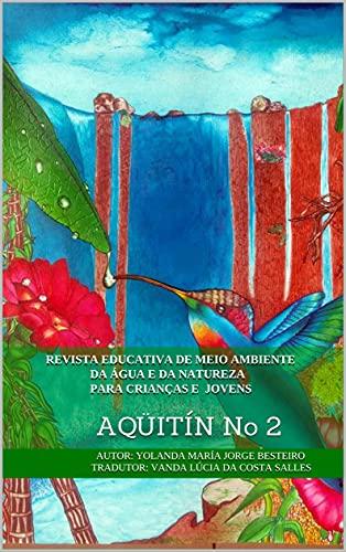 REVISTA EDUCATIVA DE MEIO AMBIENTE DA ÁGUA E DA NATUREZA PARA CRIANÇAS E JOVENS: AQÜITÍN No 2 (Portuguese Edition)