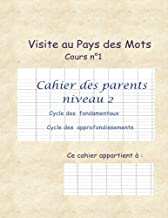Visite au Pays des Mots Cahier des Parents niveau 2: Corrections détaillées et conseils pédagogiques du Cahier d'exercices