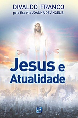 Jesus e a Atualidade (Série Psicologica Joanna de Ângelis Livro 1)