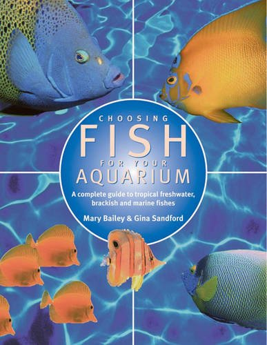 Choosing Fish for Your Aquarium: A Complete Guide to Selecting Tropical, Freshwater, Brackish and Marine Fishes