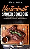 Masterbuilt Smoker Cookbook: The Only Guide & BBQ Cookbook You Will Need To Prepare Delicious Meals