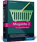 Magento 2: Das umfassende Handbuch. Alles, was Sie für einen erfolgreichen Online-Shop benötigen.: Das umfassende Handbuch. Schritt für Schritt zum ... Multistores, Verkaufsförderung u.v.m. - Alexander Steireif