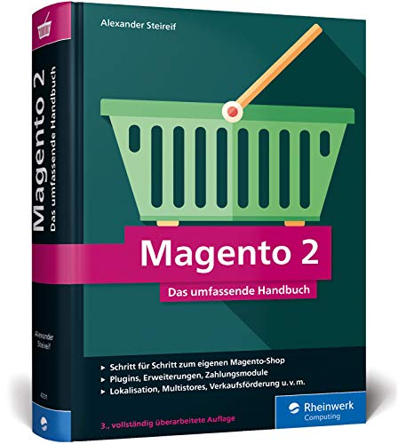 Magento 2: Das umfassende Handbuch. Alles, was Sie für einen erfolgreichen Online-Shop benötigen.: Das umfassende Handbuch. Schritt für Schritt zum ... Multistores, Verkaufsförderung u.v.m.