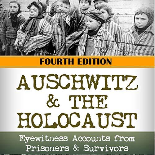 Auschwitz & The Holocaust: Eyewitness Accounts from Auschwitz Prisoners & Survivors cover art