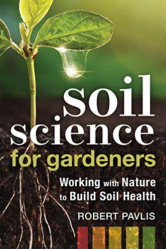 Compare Textbook Prices for Soil Science for Gardeners: Working with Nature to Build Soil Health Mother Earth News Wiser Living Series Illustrated Edition ISBN 9780865719309 by Pavlis, Robert