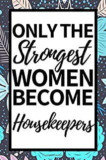 Only The Strongest Women Become Housekeepers: Notebook Journal For Housekeepers