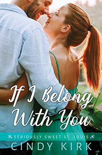 If I Belong With You: A Sweet and Engaging Christian Romance (Seriously Sweet St Louis Book 1) (English Edition)