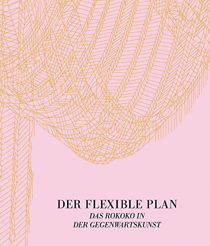 Der flexible Plan: Das Rokoko in der Gegenwartskunst