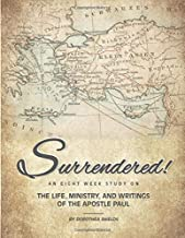 Surrendered!: The life, ministry and writings of the Apostle Paul