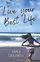 Live Your Best Life: A Practical Guide