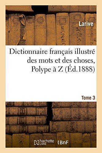 Dictionnaire français illustré des mots et des choses. T. 3, Polype à Z
