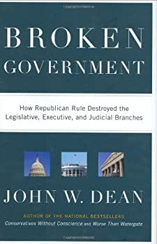 Broken Government  How Republican Rule Destroyed the Legislative Executive and Judicial Branches