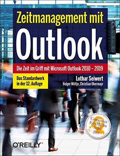 Zeitmanagement mit Outlook: Die Zeit im Griff mit Microsoft Outlook 2010 - 2019 Strategien, Tipps und Techniken