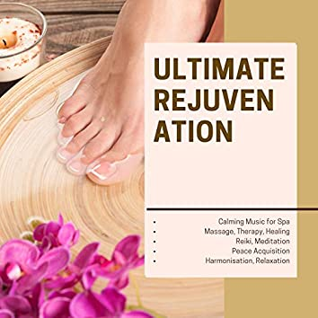 Ultimate Rejuvenation (Calming Music For Spa, Massage, Therapy, Healing, Reiki, Meditation, Peace Acquisition, Harmonisation, Relaxation)