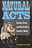 Natural Acts: Gender, Race, and Rusticity in Country Music (Class : Culture)