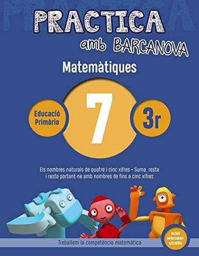 Practica amb Barcanova 7. Matemàtiques: Els nombres naturals de quatre i cinc xifres. Suma, resta i resta portant-ne amb nombres de fins a cinc xifres ... Primària - Quaderns de Matemàtiques)