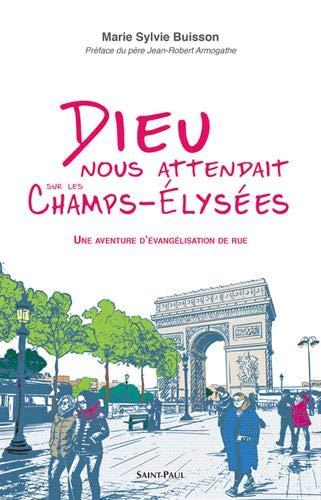 Dieu nous attendait sur les Champs-Élysées - Une aventure d'évangélisation de rue