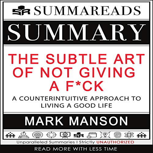 Summary of The Subtle Art of Not Giving a F*ck: A Counterintuitive Approach to Living a Good Life by Mark Manson cover art