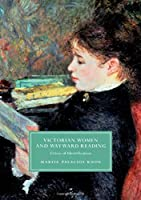 Victorian Women and Wayward Reading: Crises of Identification (Cambridge Studies in Nineteenth-Century Literature and Culture)