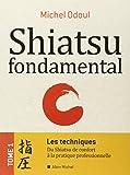 Shiatsu fondamental - tome 1 - Les techniques - Du Shiatsu de confort à la pratique professionnelle