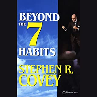 Beyond the 7 Habits                   By:                                                                                                                                 Stephen R. Covey                               Narrated by:                                                                                                                                 Stephen R. Covey                      Length: 3 hrs and 31 mins     42 ratings     Overall 4.3