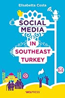Social Media in Southeast Turkey: Love, Kinship and Politics
