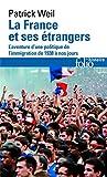La France et ses étrangers - L'aventure d'une politique de l'immigration de 1938 à nos jours de Patrick Weil (10 février 2005) Poche - 10/02/2005