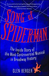 Song of Spider-Man: The Inside Story of the Most Controversial Musical in Broadway History, by Glen Berger