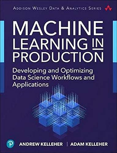 First Principles of Machine Learning for Data Scientists and Software Engineers: Framing--The First Steps Toward Successful Execution (Addison-Wesley Data & Analytics)