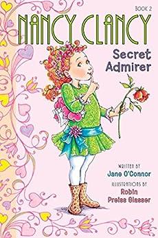 Fancy Nancy: Nancy Clancy, Secret Admirer (Nancy Clancy Chapter Books series Book 2) by [Jane O'Connor, Robin Preiss Glasser]