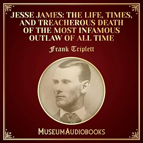 Jesse James: The Life, Times, and Treacherous Death of the Most Infamous Outlaw of All Time audiobook cover art