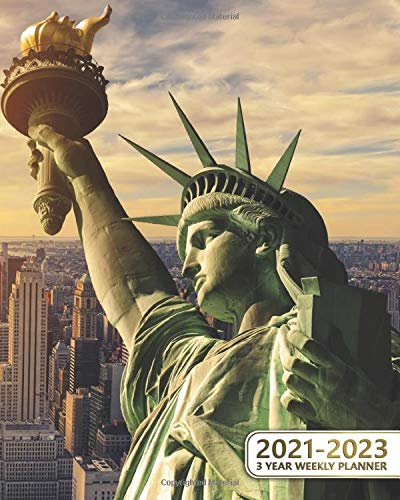 3 Year Weekly Planner 2021-2023: The Statue of Liberty Three-Year Schedule Agenda with Spread View - New York City 36 Month Calendar & Organizer with To-Do's, Vision Boards and Inspirational Quotes