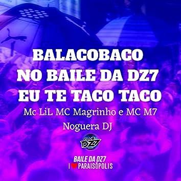Balacobaco - no Baile da Dz7 Eu Te Taco Taco