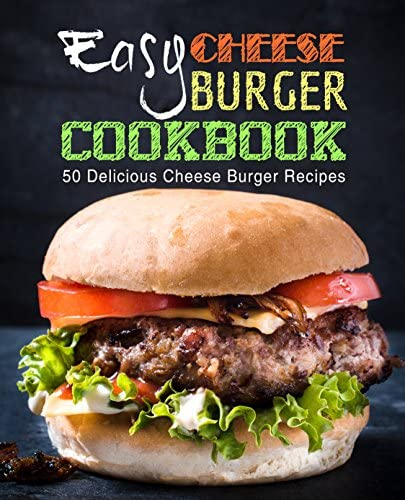 Easy Cheese Burger Cookbook 50 Delicious Cheese Burger Recipes 2nd Edition product image