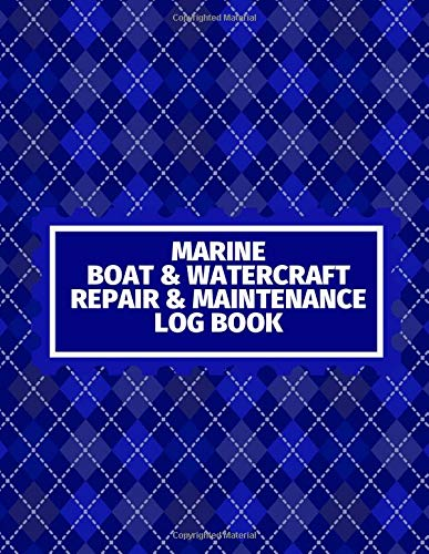 Marine Boat & Watercraft Repair & Maintenance Log Book: Ship Vessel Routine Inspection Checklist, Safety Guide Check, Technical Operating Management ... 120 pages (Ship Maintenance Logbook, Band 25)