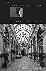 The Arcades Project by Walter Benjamin, translated by Howard Eiland + Kevin McLaughlin