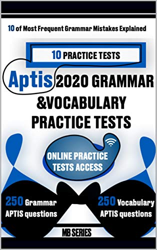 Aptis 2020 GRAMMAR &VOCABULARY - 10 PRACTICE TESTS: - 250 Grammar & 250 Vocabulary APTIS format questions - 10 frequent grammar mistakes explained (APTIS General - Practice Tests) (English Edition)