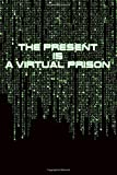 THE PRESENT IS A VIRTUAL PRISON: Curious notebook to write or draw inspired by the...