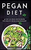 PEGAN DIET: 40+Tart, Ice-Cream, and Pie recipes for a healthy and balanced Pegan diet