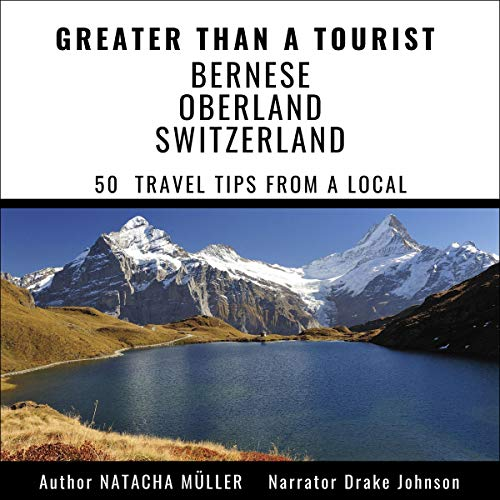 Greater than a Tourist - Bernese Oberland Switzerland audiobook cover art