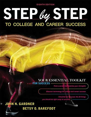 Compare Textbook Prices for Step by Step to College and Career Success Eighth Edition ISBN 9781319107277 by Gardner, John N.,Barefoot, Betsy O.