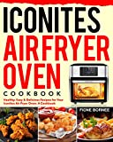 Iconites Air Fryer Oven Cookbook: Healthy, Easy & Delicious Recipes for Your Iconites Air Fryer Oven: A Cookbook (English Edition)
