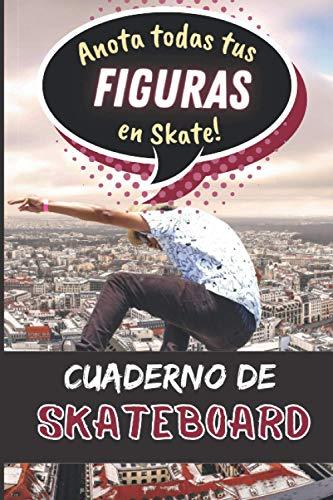 Cuaderno de Skateboard: Anota todas tus figuras en skate para progresar   libro de entrenamiento de skateboarding freestyle   ejercicios de y ... chicas adolescentes adultos  IDEA DE REGALO