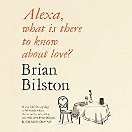 Alexa, what is there to know about love? by [Brian Bilston]
