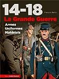 14-18, la Grande Guerre, armes, uniformes, matériels