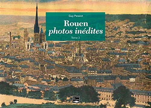 Rouen, photos inédites: Tome 3